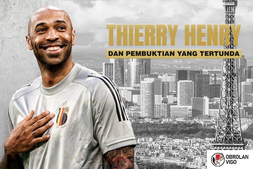 Obrolan Vigo: Thierry Henry Hanry dan Pembuktian yang Tertunda